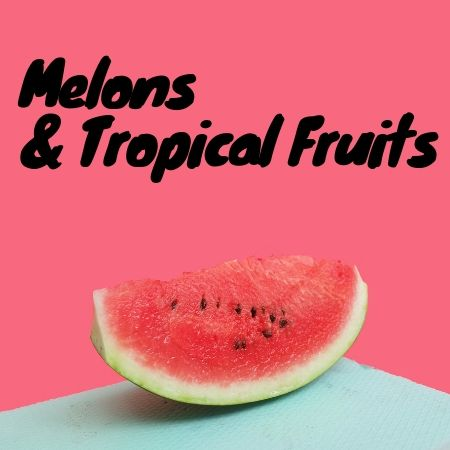 Melons & Tropical Fruits